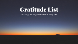 Gratitude List : 71 things to be grateful for in daily life