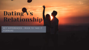 Dating vs Relationship : What's the difference